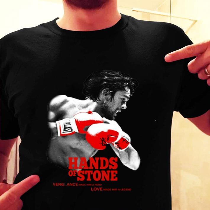 Hands of Stone vengeance made him a hero love made him a legend shirt