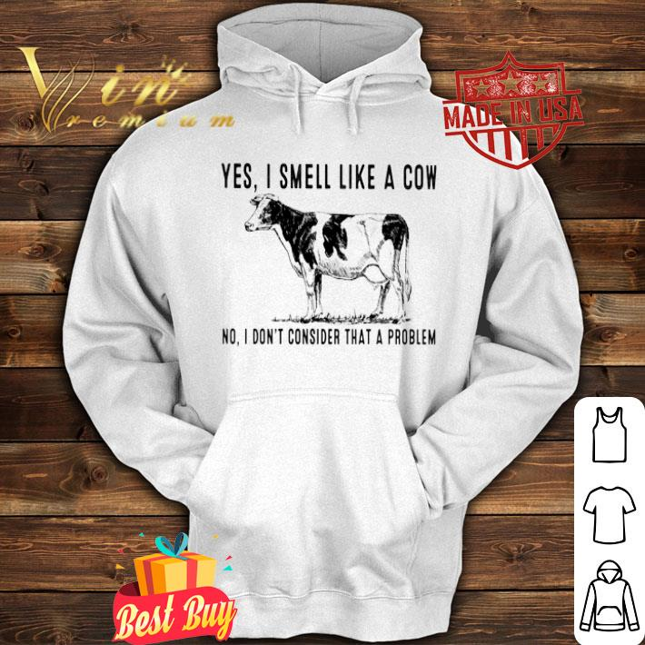 Heifer Yes i smell like a cow no i don't consider that a problem shirt