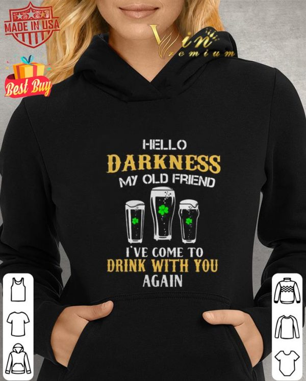 Hello darkness my old friend I've come to drink beer St Patrick day shirt