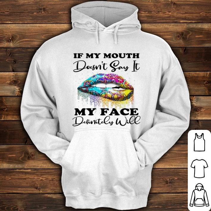 Hippie lips if my mouth doesn't say it my face definitely will shirt