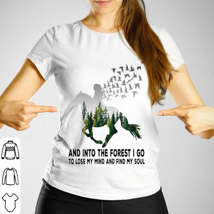 Horse riding into the forest i go to lose my mind and find my soul shirt