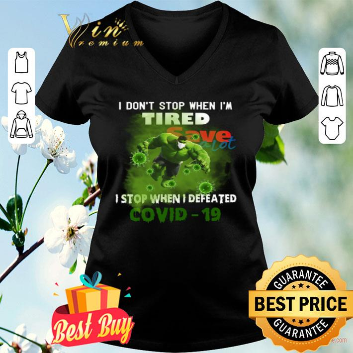 Hulk I Don't Stop When I'm Tired Save A Lot I Stop When I Defeated Covid 19 shirt