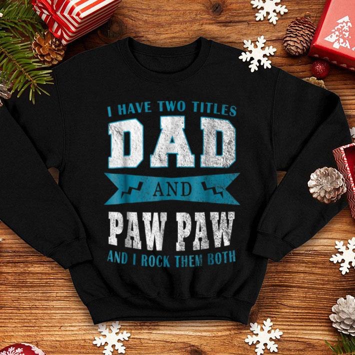 I Have Two Titles Dad Paw Paw shirt