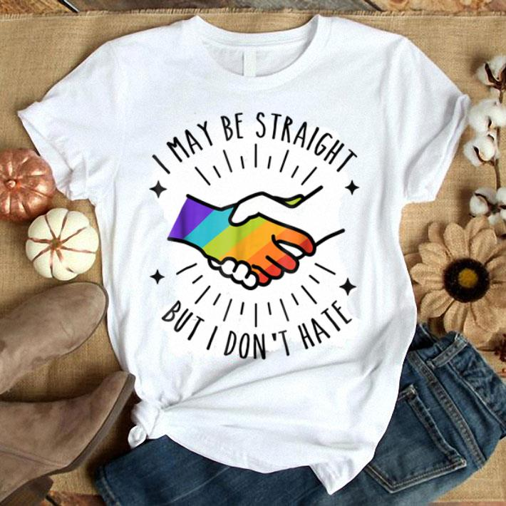 I May Be Straight But I Don't Hate LGBT Ally Gay shirt