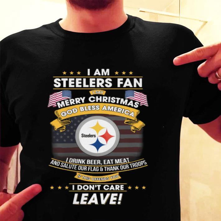 I am Steelers fan i say Merry Christmas god bless America shirt