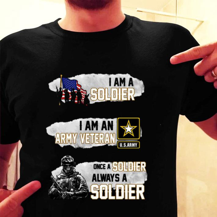I am a soldier i am an army veteran U.S.Army once a soldier shirt