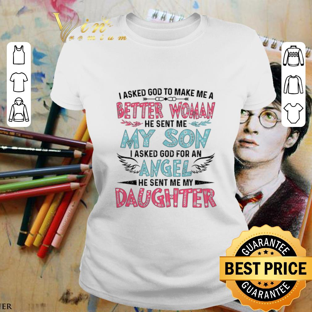 I asked god to make me a better woman my son angel daughter shirt