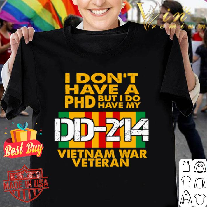 I don't have a Phd but i do have my DD-214 Vietnam war veteran shirt