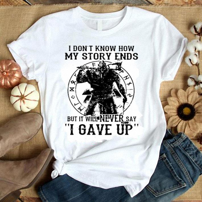 I don't know how my story ends but it will never say i gave up shirt