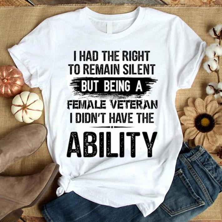 I had the right to remain silent but being a female ability shirt