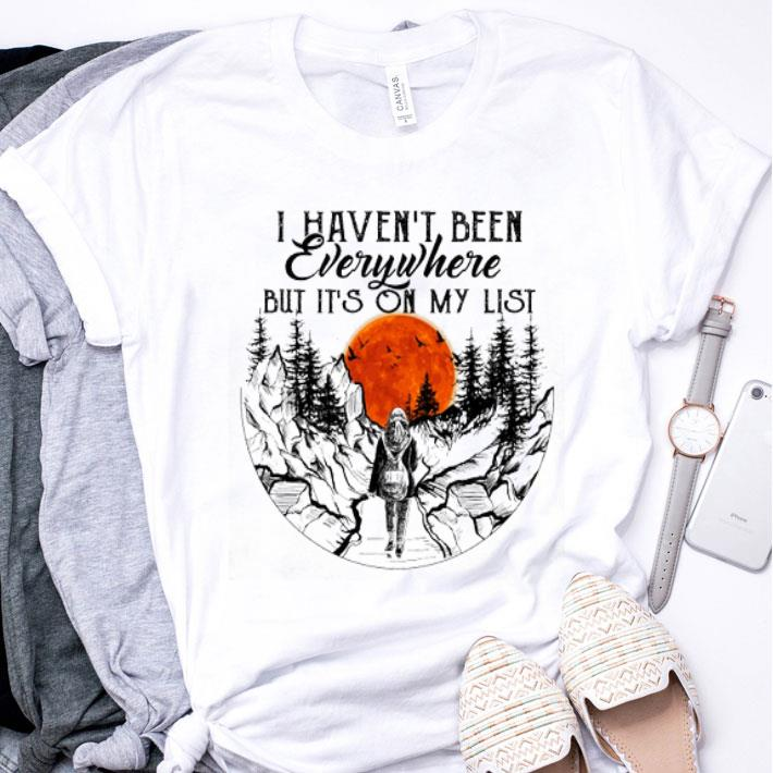 I haven't been everywhere but it's on my list sunset shirt