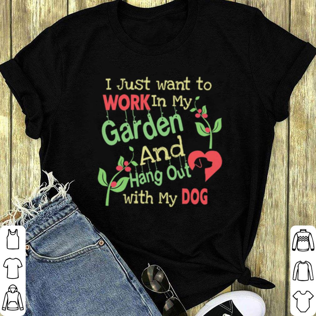 I just want to work in my garden and hang out with my dog shirt