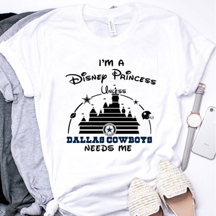 I'm a Disney Princess unless Dallas Cowboys needs me shirt