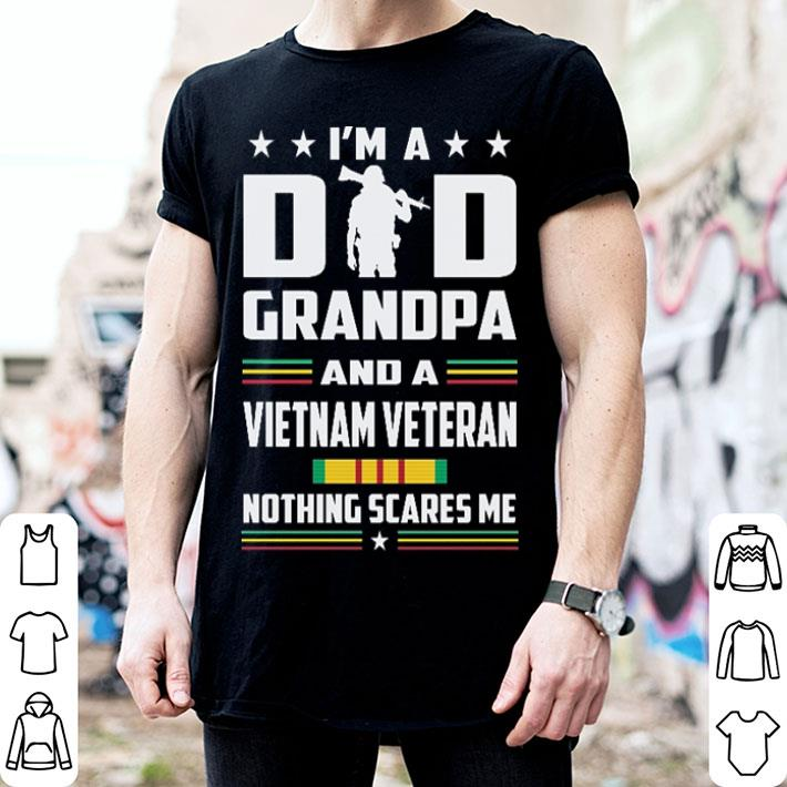 I'm a dad grandpa and a Vietnam veteran nothing scares me shirt