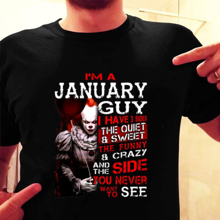I'm a january guy i have 3 sides the quiet & sweet Pennywise shirt