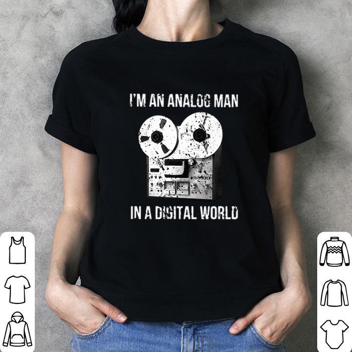 I'm an analog man in a digital world shirt 3