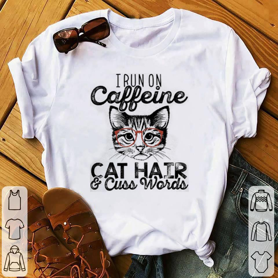 c945292b I run on caffein cat hair & cuss words shirt, hoodie, sweater ...