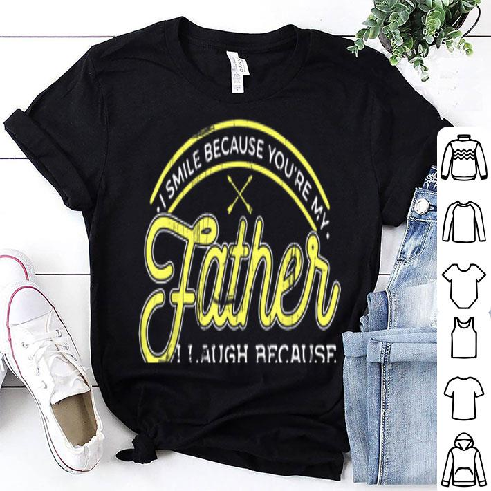 I smile because youre my father dad day shirt