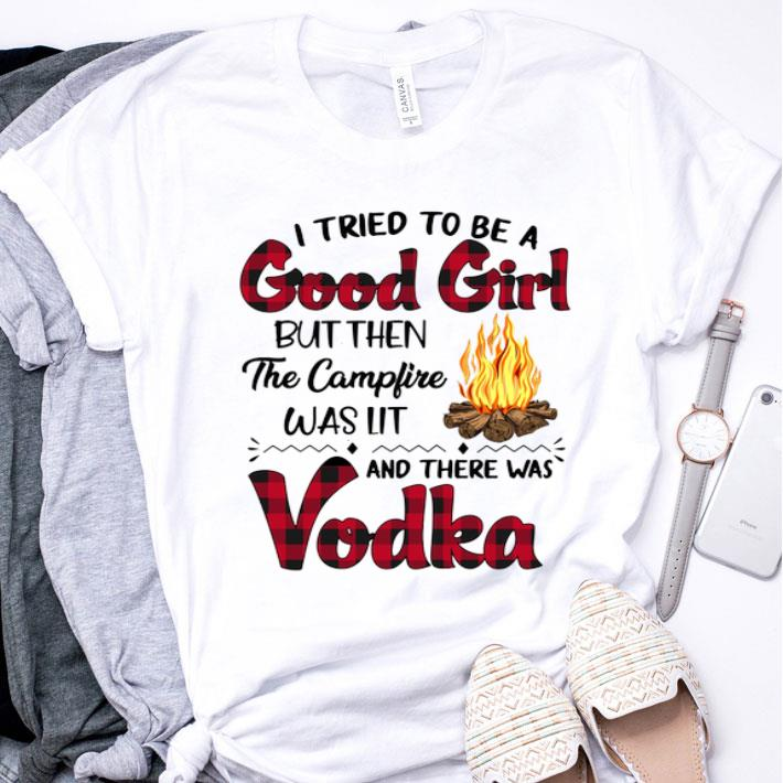 I tried to be good girl but then the campfire was lit and there was Vodka shirt