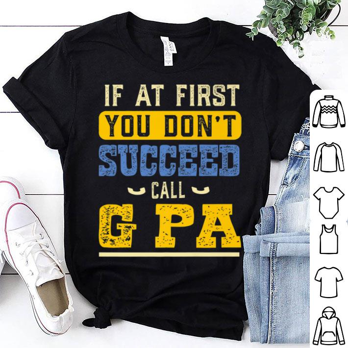If At First You Don't Succeed Call G Pa Father Day shirt