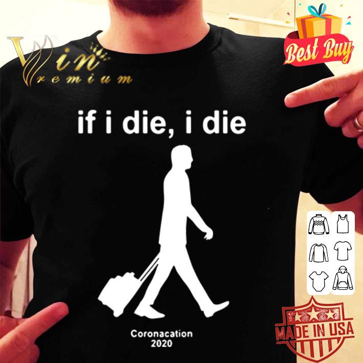 If I die I die Coronacation 2020 Covid-19 shirt