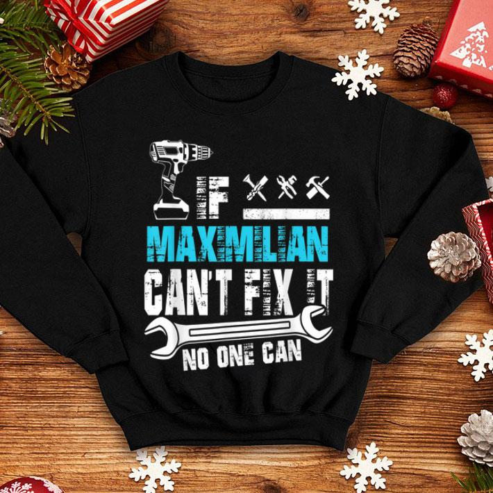 If Maximilian Catn't Fix It No One Can Father Day shirt