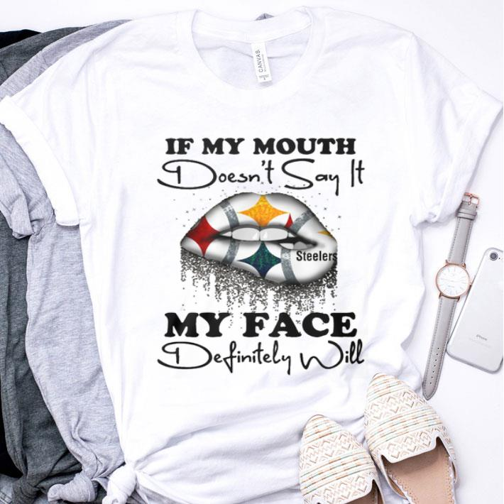 If my mouth doesn't say it Pittsburgh Steelers my face shirt