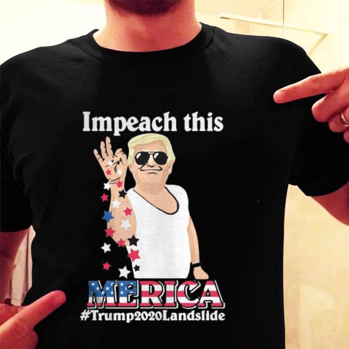 Impeach this Merica Trump2020landslide shirt