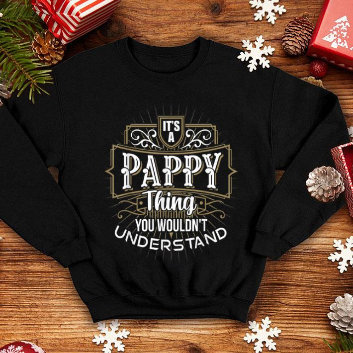 It's a Pappy Thing you wouldn't understand first name Father Day shirt