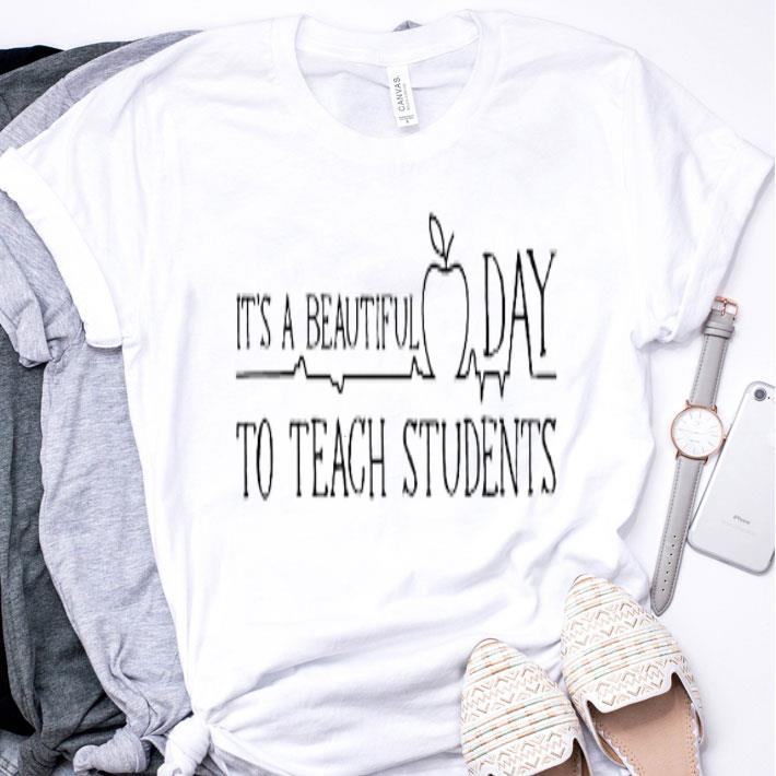 It's a beautiful day to teach students shirt
