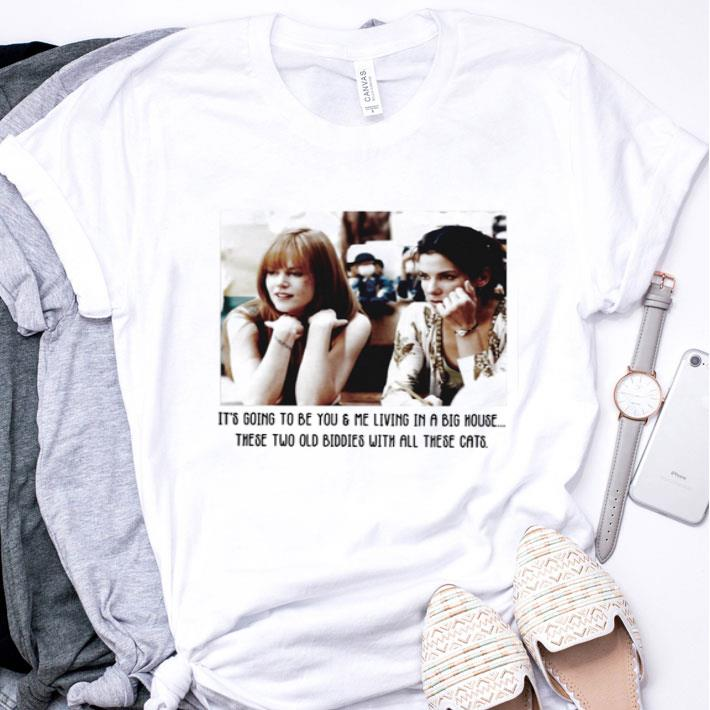 It's going to be you & me living in a big house these two old Biddies shirt