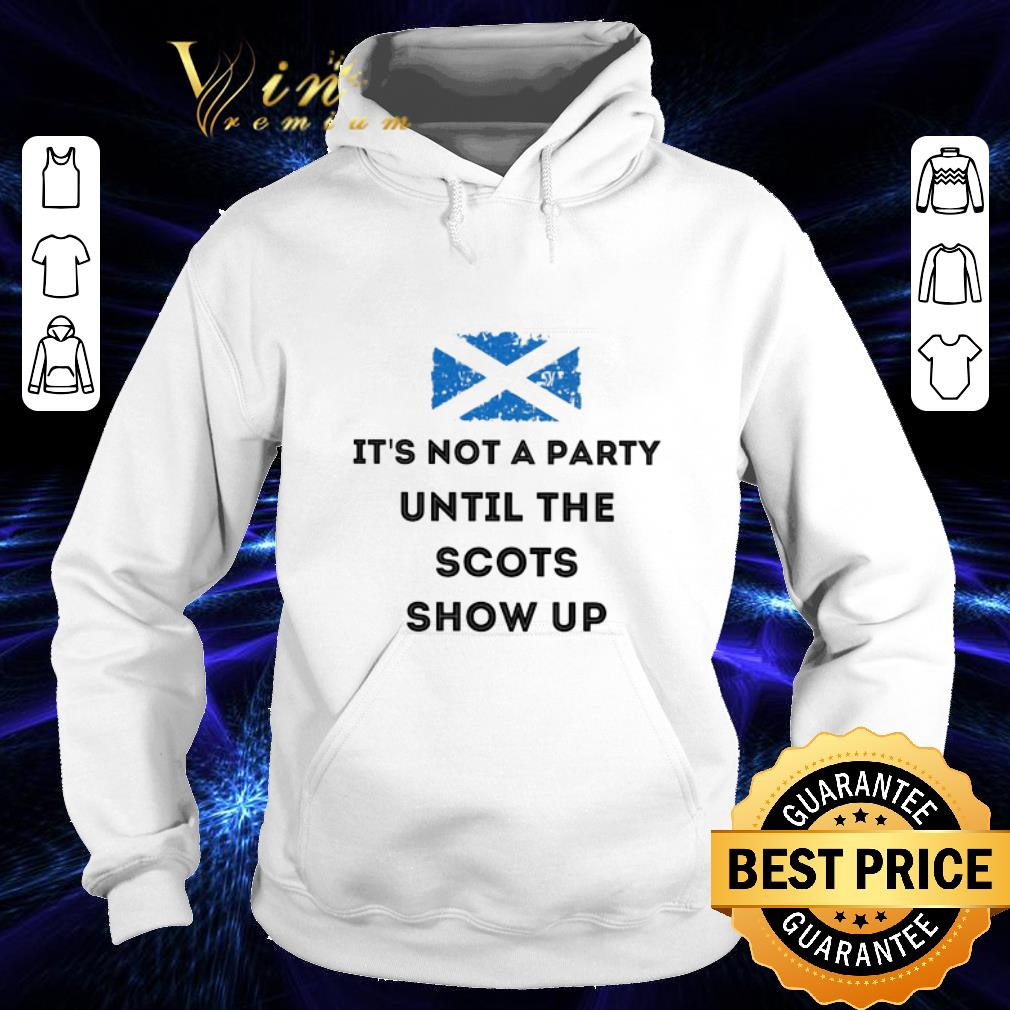 It's not a party until the scots show up flag of Scotland shirt