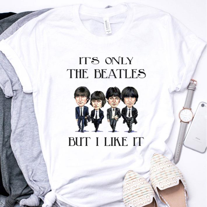 It's only The Beatles but i like it shirt