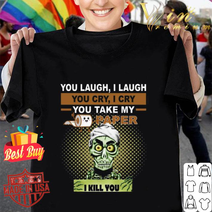 Jeff Dunham You laugh I laugh you cry I cry you take my paper shirt