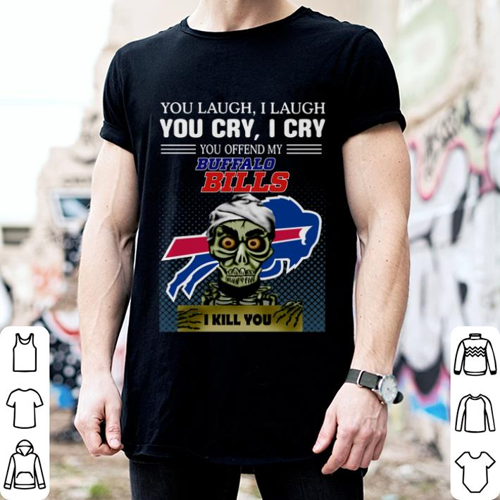 Jeff Dunham you laugh i laugh you offend my Buffalo Bills i kill you shirt