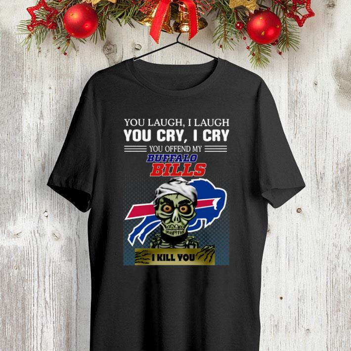 Jeff Dunham you laugh i laugh you offend my Buffalo Bills i kill you shirt