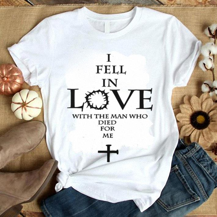 Jesus I fell in love with the man who died for me shirt 1