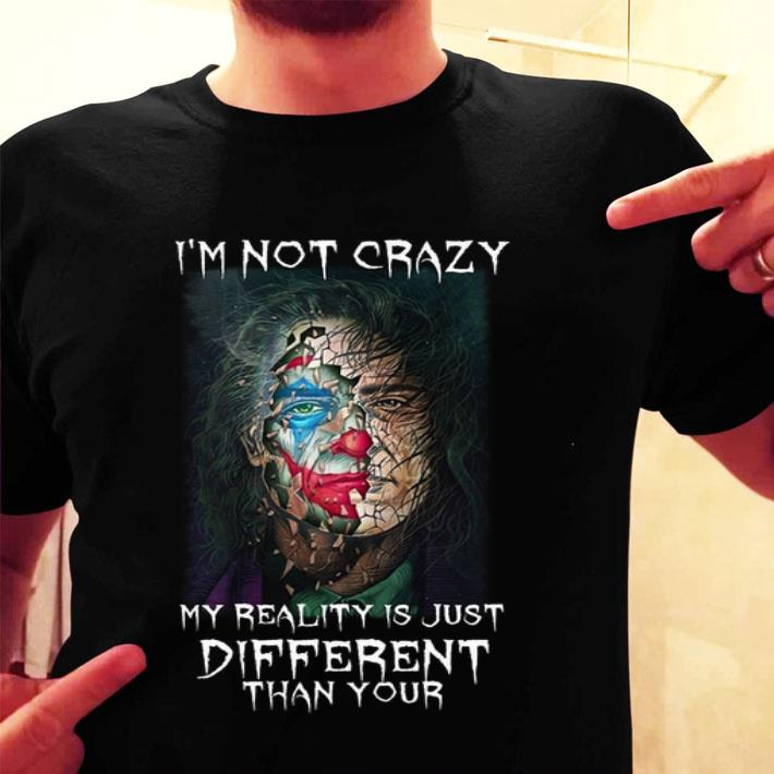 Joker i'm not crazy my reality is just different than your shirt