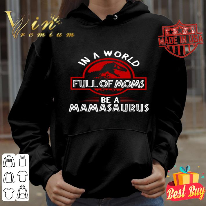 Jurassic Park in a world full of moms be a mamasaurus shirt