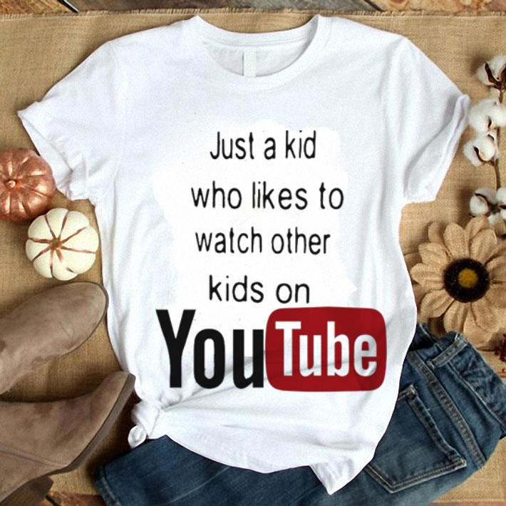 Just a kid who likes to watch other kids on youtube shirt 1