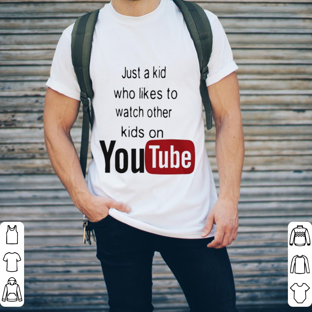 Just a kid who likes to watch other kids on youtube shirt 2