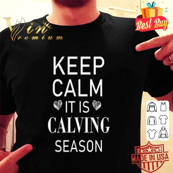 Keep calm it is calving season shirt