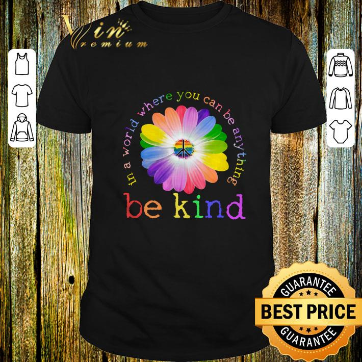 LGBT flower in world where you can be anything be kind shirt 1