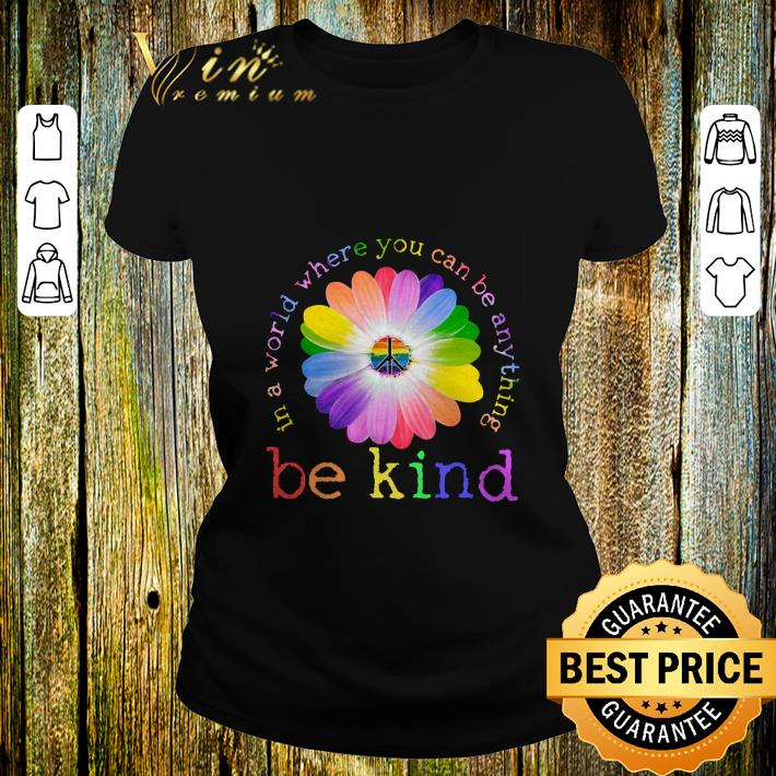 LGBT flower in world where you can be anything be kind shirt 2