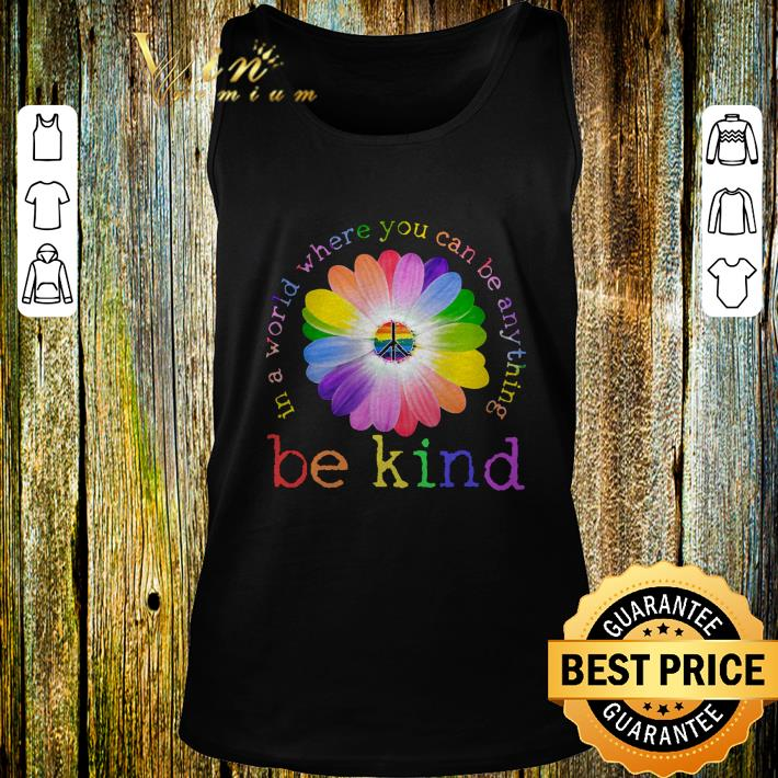 LGBT flower in world where you can be anything be kind shirt 3