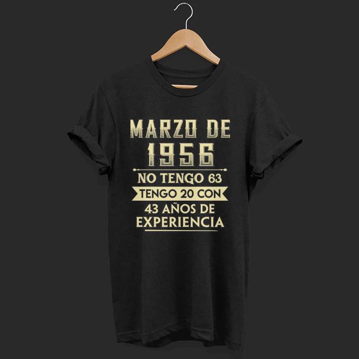 Marzo De 1956 No Tengo 63 Tengo 20 Con 43 Anos De Experiencia shirt