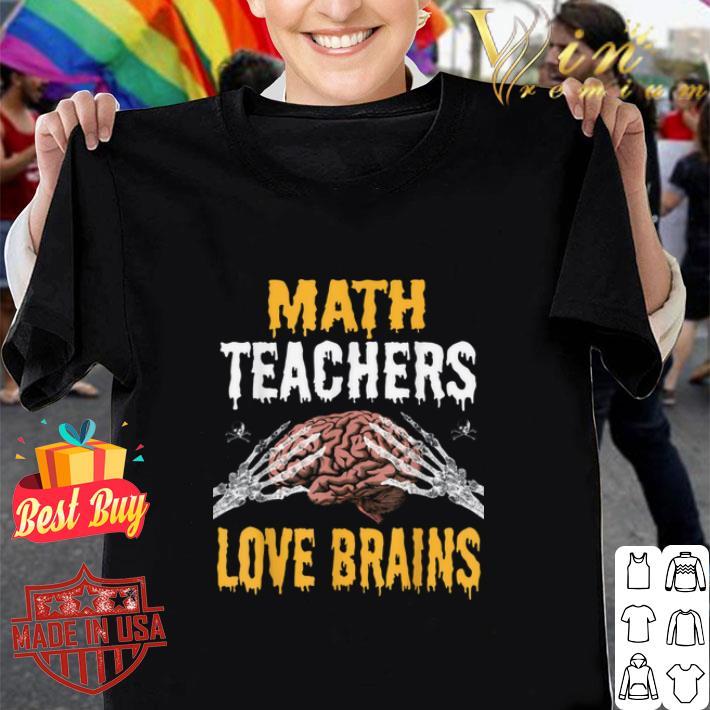 Math Teachers Love Brains Halloween Costume shirt 1