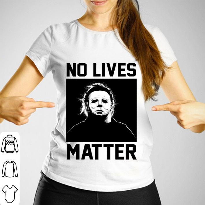 Michael Myers no lives matter shirt