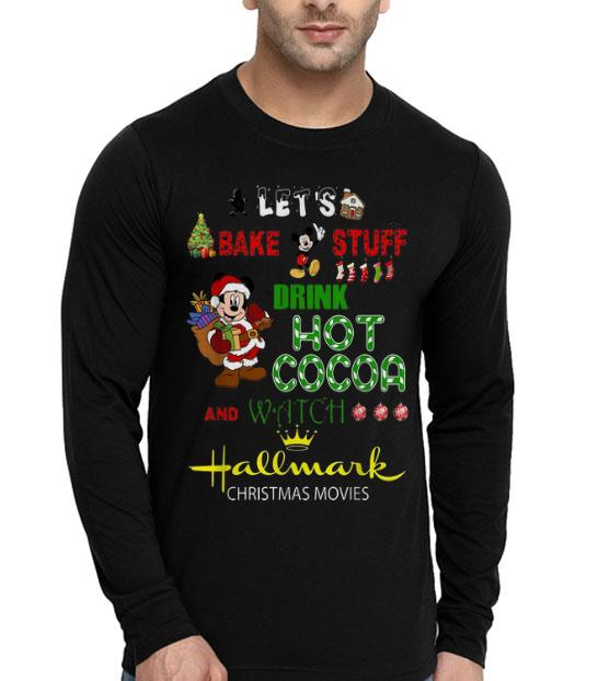 Mickey let's bake stuff drink hot cocoa and watch Hallmark Christmas movies shirt