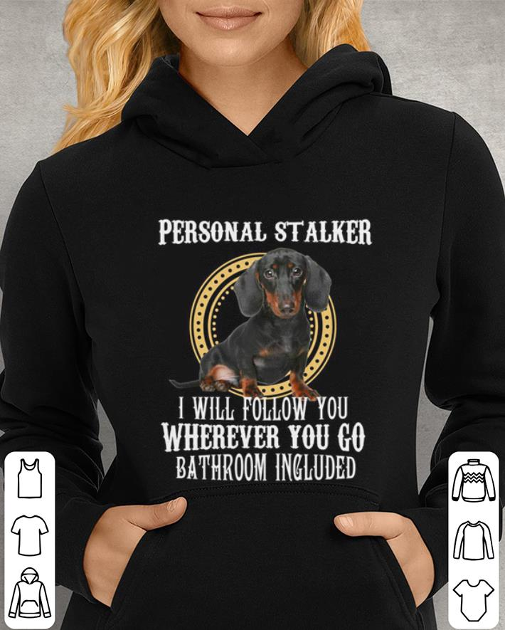 Mock4 - Dachshund Personal stalker i will follow you wherever you go shirt